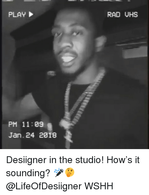 Memes, Wshh, and Desiigner: RAD UHS  PM 11:09  Jan. 24 2018 Desiigner in the studio! How's it sounding? 🎤🤔 @LifeOfDesiigner WSHH