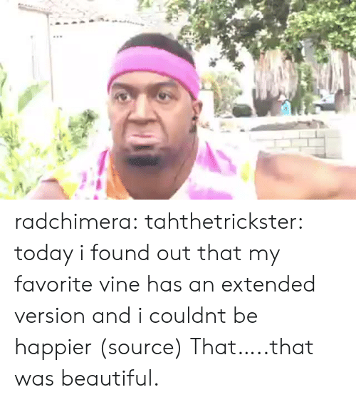 Beautiful, Facebook, and Tumblr: radchimera:  tahthetrickster:  today i found out that my favorite vine has an extended version and i couldnt be happier (source)  That…..that was beautiful.