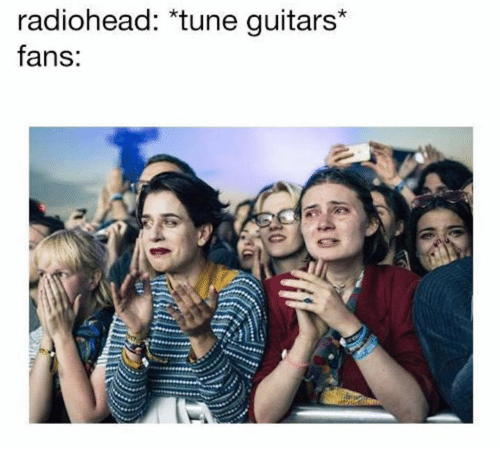Radiohead, Tune, and Guitars: radiohead: *tune guitars  fans: