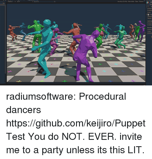 Lit, Party, and Target: radiumsoftware:  Procedural dancers https://github.com/keijiro/PuppetTest  You do NOT. EVER. invite me to a party unless its this LIT.