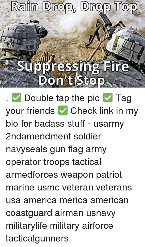 America, Fire, and Friends: Rafn  Drop,  Drop  Tops  Suppressing Fire  Don t Stop  up pressing hlre  IE . ✅ Double tap the pic ✅ Tag your friends ✅ Check link in my bio for badass stuff - usarmy 2ndamendment soldier navyseals gun flag army operator troops tactical armedforces weapon patriot marine usmc veteran veterans usa america merica american coastguard airman usnavy militarylife military airforce tacticalgunners