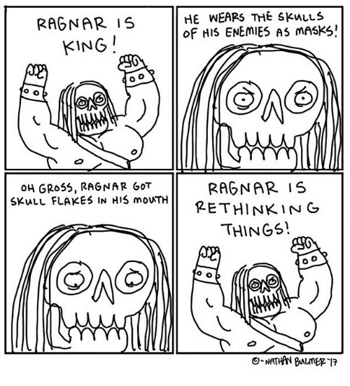 Memes, Enemies, and 🤖: RAGNAR IS  KING  HE WEARS THE SKuLLS  oF HIS ENEmiES AS mASKS!  OH GRo55, RAGNAR GOT  SKulu FLAKES IN HIS mouTH  GoT  RAGNAR IS  PETHINKIN G  THINGS!