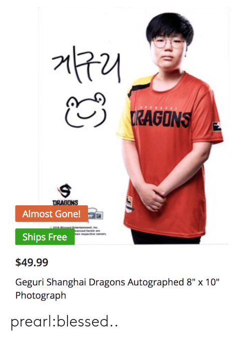 "Blessed, Tumblr, and Blog: RAGONS  DRAGONS  Almost Gone!  Ships Free  $49.99  Geguri Shanghai Dragons Autographed 8"" x 10""  Photograph prearl:blessed.."