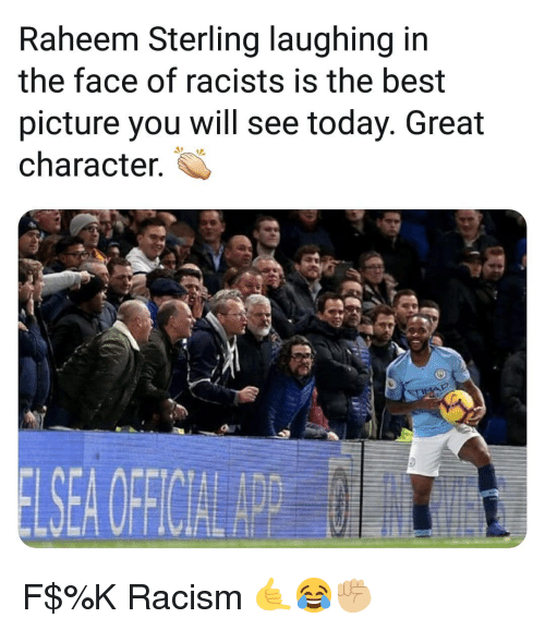Memes, Racism, and Best: Raheem Sterling laughing in  the face of racists is the best  picture you will see today. Great  character. F$%K Racism 🤙😂✊🏼