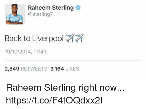 Soccer, Liverpool F.C., and Back: Raheem Sterling  @sterling?  Back to Liverpool  19/10/2014, 17:43  2,849 RETWEETS 3,164 LIKES Raheem Sterling right now... https://t.co/F4tOQdxx2I