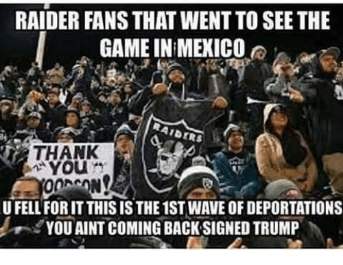 raider fans that wentto see the game in mexico aiders 7116713 ✅ 25 best memes about raiders fan raiders fan memes