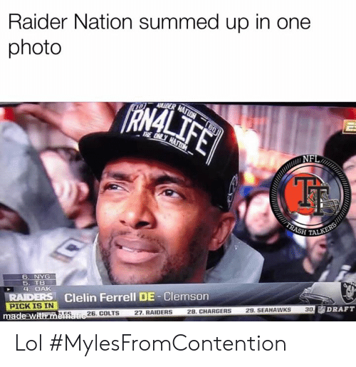 Indianapolis Colts, Lol, and Memes: Raider Nation summed up in one  photo  HTALK  6. NYG  5, TB  44 OAK  RAIDERS Clelin Ferrell DE-Clemson  PICK IS IN  ade Witham5826. COLTS 27. RAIDERS  30  . SEAHAWKS  29  28. CHARGERS Lol  #MylesFromContention