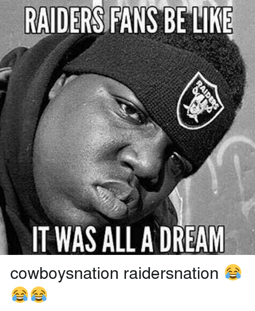 raiders fans be like it was all a dream cowboysnation 11321153 ✅ 25 best memes about funny raider funny raider memes