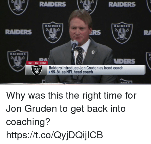 Head, Memes, and Nfl: RAIDERS  RAIDERS  RAIDERS  RAIDERS  RAIDERS  DA  LIVE COVERAGE  NDERS  RAIDERS  Raiders introduce Jon Gruden as head coach  95-81 as NFL head coach Why was this the right time for Jon Gruden to get back into coaching? https://t.co/QyjDQijICB