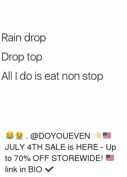 Gym, Link, and Rain: Rain drop  Drop top  All I do is eat non stop 😂😭 . @DOYOUEVEN 👈🏼🇺🇸 JULY 4TH SALE is HERE - Up to 70% OFF STOREWIDE! 🇺🇸 link in BIO ✔️