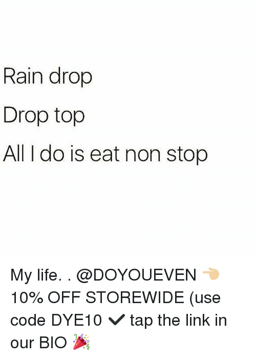 Gym, Life, and Link: Rain drop  Drop top  All I do is eat non stop My life. . @DOYOUEVEN 👈🏼 10% OFF STOREWIDE (use code DYE10 ✔️ tap the link in our BIO 🎉