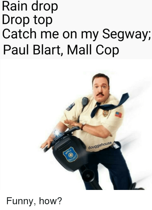 Doug, Funny, and Rain: Rain drop  Drop top  Catch me on my Segway;  Paul Blart, Mall Cop  giehouse  doug  sE