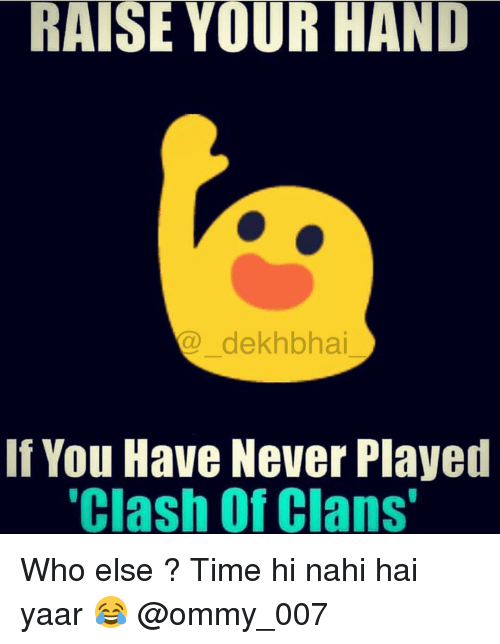 """Clash of Clans, Time, and Dekh Bhai: RAISE YOUR HAND  dekhbhai  If You Have Never Played  """"Clash of Clans Who else ? Time hi nahi hai yaar 😂 @ommy_007"""
