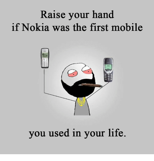 Life, Memes, and Mobile: Raise your hand  if Nokia was the first mobile  you used in your life