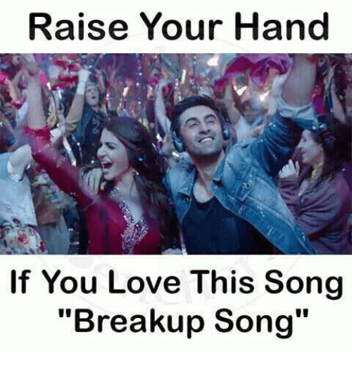 Raise Your Hand if You Love This Song Breakup Song | Meme on
