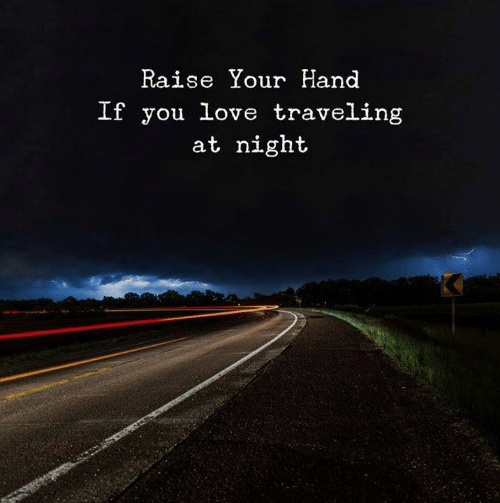 Love, You, and Traveling: Raise Your Hand  If you love traveling  at night