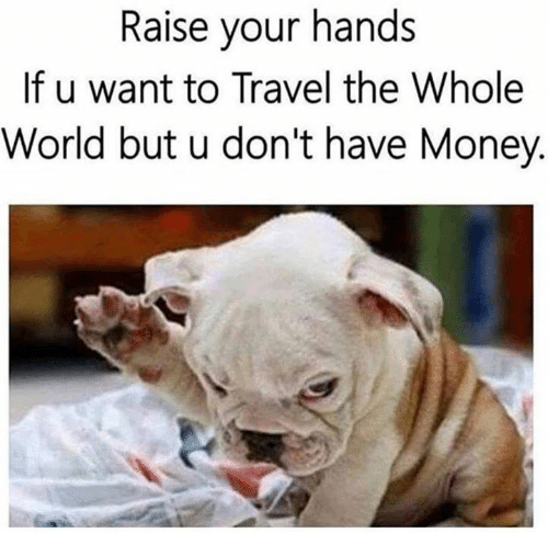 Raise your hands if u want to travel the whole world but u for Where do i want to go on vacation