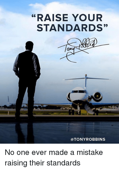 Raise Your Standards Tony Robbins No One Ever Made A Mistake Raising