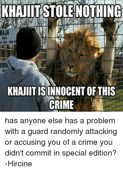 Memes, 🤖, and Raja: RAJA  (IMb,  KHANIITISINNOCENT OF THIS  CRIME has anyone else has a problem with a guard randomly attacking or accusing you of a crime you didn't commit in special edition? -Hircine