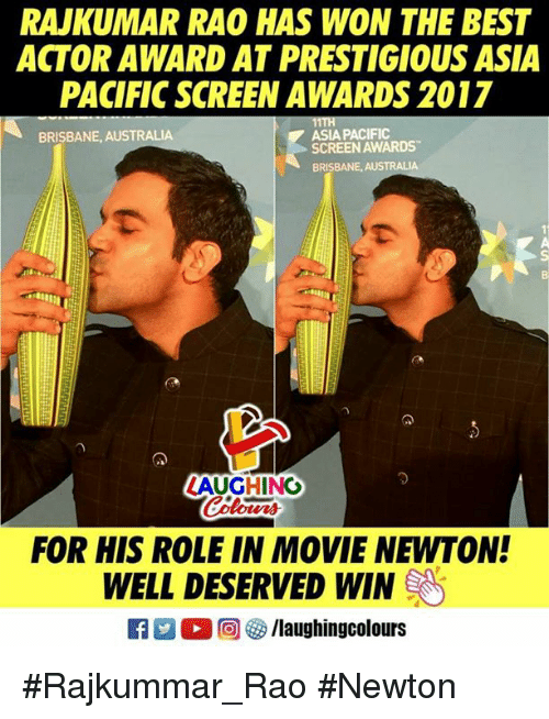 Australia, Best, and Movie: RAJKUMAR RAO HAS WON THE BEST  ACTOR AWARD AT PRESTIGIOUS ASIA  PACIFIC SCREEN AWARDS 2017  BRISBANE, AUSTRALIA  ASIA PACIFIC  SCREEN AWARDS  BRISBANE, AUSTRALIA  っ  ZAUGHING  our  FOR HIS ROLE IN MOVIE NEWTON!  WELL DESERVED WIN  R  ○回5/laughingcolours #Rajkummar_Rao #Newton