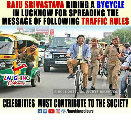 Traffic, Indianpeoplefacebook, and Celebrities: RAJU SRIVASTAVA RIDING A BYCYCLE  IN LUCKNOW FOR SPREADING THE  MESSAGE OF FOLLOWING TRAFFIC RULES  LAUGHING  ⓒBCCL 2017.REL RIGHTS RESERy.  CELEBRITIES MUST CONTRIBUTE TO THE SOCIETY
