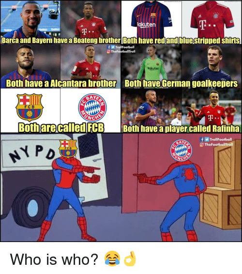 Memes, Barca, and Bayern: Rakuten  Barca and Bayern have a Boateng brother [Both have redandbluestripped shirts  TrollFootball  O TheFootballTroll  Rakuten  80th|have a Alcantara brothera Both have German goalkee卩ers  FC B  NCHE  Both are called FCB Both have a playercalled Ratinhal  f TrollFootball  O TheFootballTroll  FCB Who is who? 😂👌