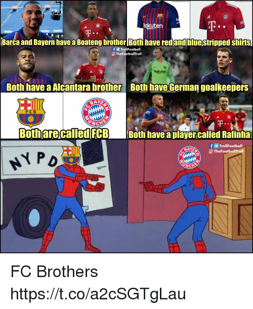 Memes, Barca, and Bayern: Rakuten  Barca and Bayern havea Boateng brother Both have red and bluestripped shirts  fTrolIFootball  TheFootballTroll  Rakuten  Both have a Alcantara brother Both have German goalkeepers  FCB  UNC  Both are called FCB Both have aplayercalled Rafinha  fTrollFootball  О TheFootballTroll  FC B FC Brothers https://t.co/a2cSGTgLau