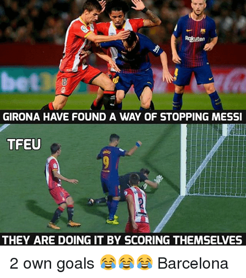 Barcelona, Goals, and Memes: Rakuten  bet  GIRONA HAVE FOUND A WAY OF STOPPING MESSI  TFEU  THEY ARE DOING IT BY SCORING THEMSELVES 2 own goals 😂😂😂 Barcelona