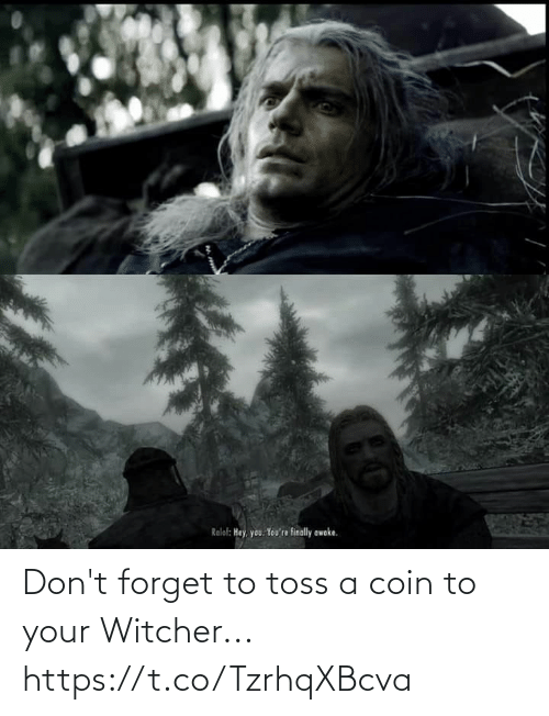 Ralof Hey You You Re Finally Awake Don T Forget To Toss A Coin To