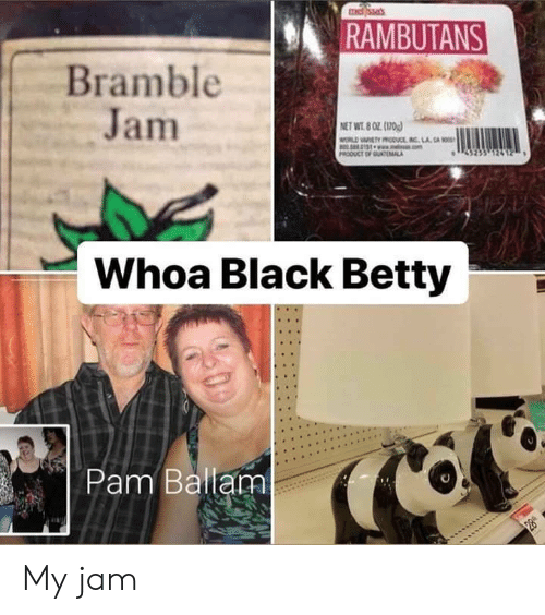 Black, Jam, and Pam: RAMBUTANS  Bramble  Jam  0404  Whoa Black Betty  Pam Ballam My jam