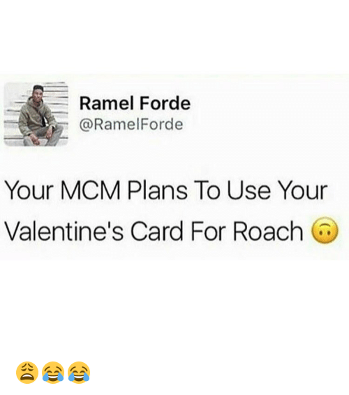 Memes, 🤖, and Mcm: Ramel Forde  @Ramel Forde  Your MCM Plans To Use Your  Valentine's Card For Roach 😩😂😂