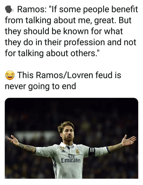 """Memes, Emirates, and Never: Ramos: """"If some people benefit  from talking about me, great. But  they should be known for what  they do in their profession and not  for talking about others.""""  This Ramos/Lovren feud is  never going to end  Emirates"""