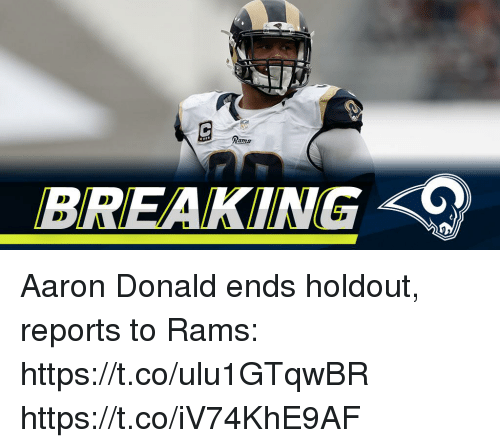 Memes, Rams, and 🤖: Rams  BREAKING Aaron Donald ends holdout, reports to Rams: https://t.co/ulu1GTqwBR https://t.co/iV74KhE9AF
