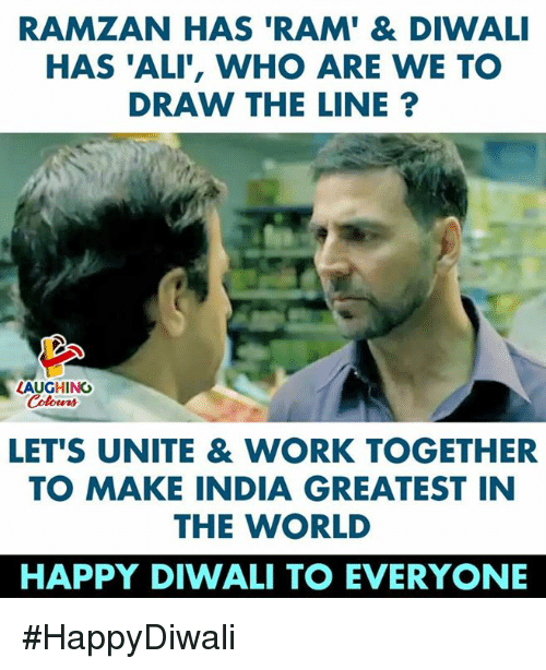 Ali, Work, and Happy: RAMZAN HAS 'RAM' & DIWALI  HAS 'ALI', WHO ARE WE TO  DRAW THE LINE?  LAUGHING  Colowrs  LET'S UNITE & WORK TOGETHER  TO MAKE INDIA GREATEST IN  THE WORLD  HAPPY DIWALI TO EVERYONE #HappyDiwali