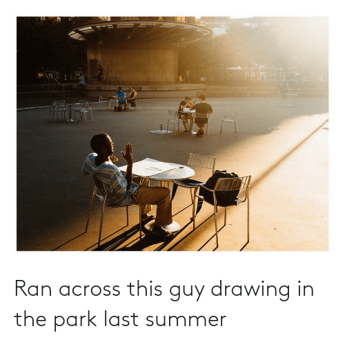 Summer, Park, and Ran: Ran across this guy drawing in the park last summer