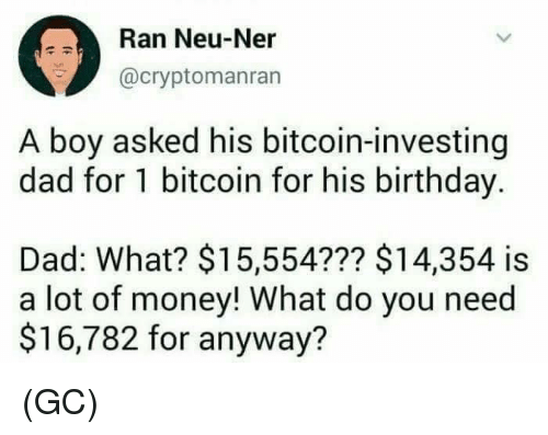 Ran Neu-Ner a Boy Asked His Bitcoin-Investing Dad for 1 Bitcoin for His  Birthday Dad What? $15554??? $14354 Is a Lot of Money! What Do You Need  $16782 for Anyway? GC |