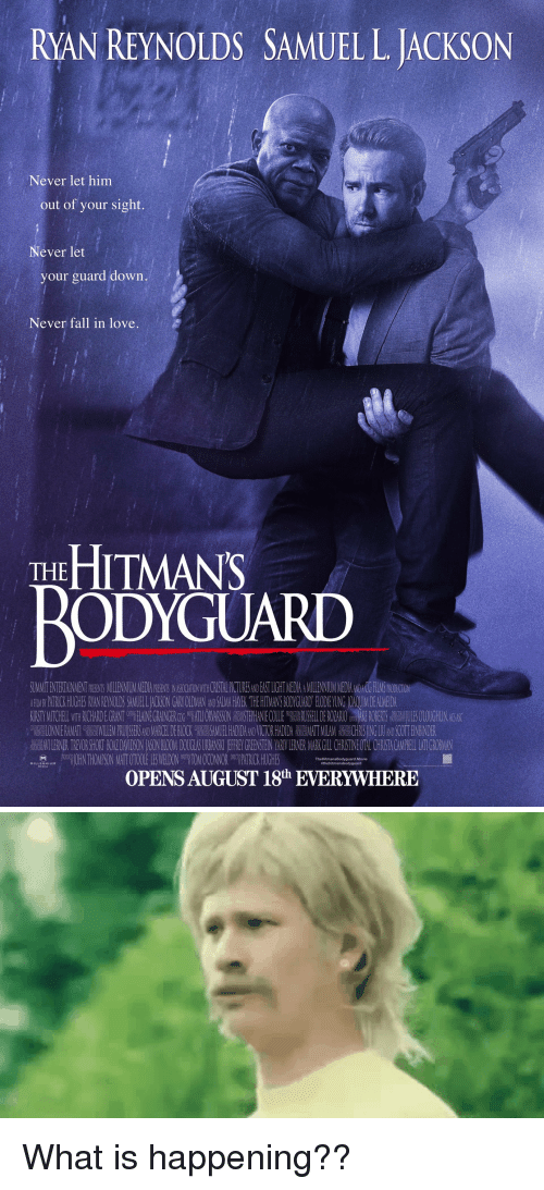 Fall, Funny, and Love: RAN REYNOLDS SAMUEL LJACKSON  Never let him  out of your sight  Never let  your guard down  Never fall in love  THE  BODYGUARD  The HitmansBodyguard Movie  Ethehitmansbodyguard What is happening??