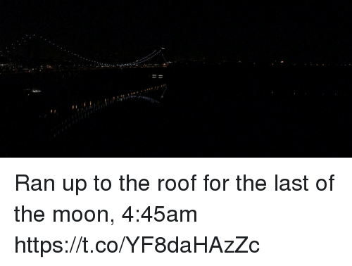 Memes, Moon, and 🤖: Ran up to the roof for the last of the moon, 4:45am https://t.co/YF8daHAzZc