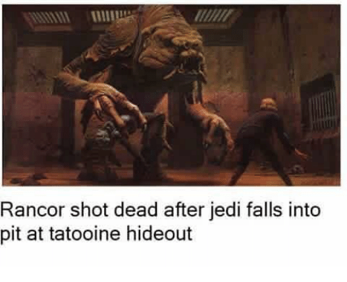Dank Memes, Pit, and Shot: Rancor shot dead after jedi falls into  pit at tatooine hideout