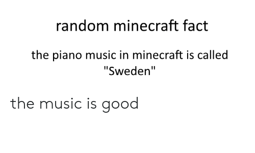 Random Minecraft Fact the Piano Music in Minecraft Is Called
