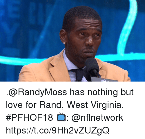 Love, Memes, and Virginia: .@RandyMoss has nothing but love for Rand, West Virginia. #PFHOF18  📺: @nflnetwork https://t.co/9Hh2vZUZgQ