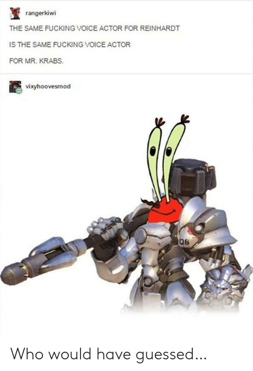 Mr. Krabs, Voice, and Who: rangerkiwi  THE SAME FUCKING VOICE ACTOR FOR REINHARDT  IS THE SAME FUCKING VOICE ACTOR  FOR MR. KRABS.  vixyhoovesmod  06 Who would have guessed…