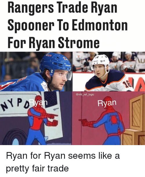 Logic, Memes, and National Hockey League (NHL): Rangers Trade Ryan  Spooner To Edmonton  For Ryan Strome  AU  @nhl_ref_logic  Ryan Ryan for Ryan seems like a pretty fair trade