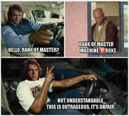 Hello, Outrageous, and Master: RANK OFMASTER  MACHINE ROKE  HELLO, RANKOF MASTER?  NOT UNDERSTANDABLE  THIS IS OUTRAGEOUS, ITS UNFAIR