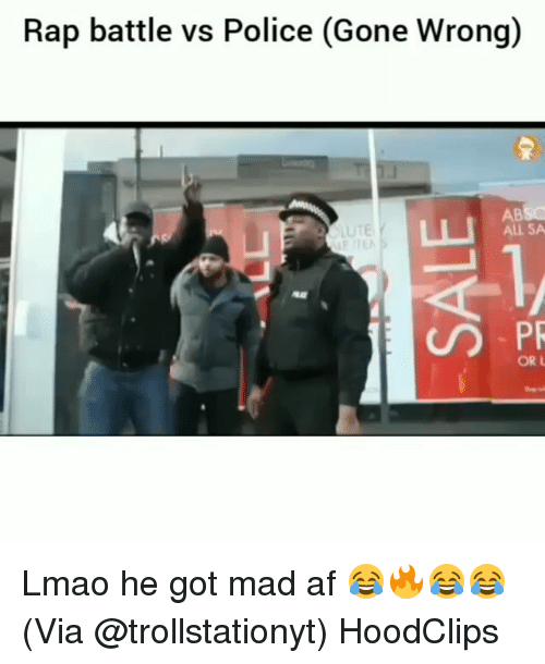 Af, Funny, and Lmao: Rap battle vs Police (Gone Wrong)  AB  ALL SA  D PR  OR L Lmao he got mad af 😂🔥😂😂 (Via @trollstationyt) HoodClips