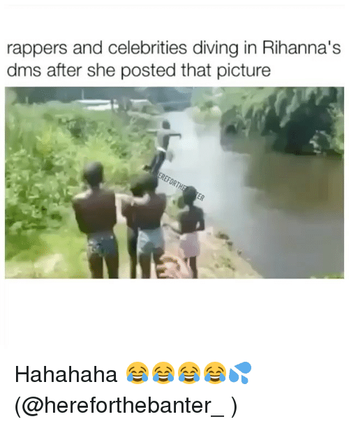 Memes, Rappers, and Celebrities: rappers and celebrities diving in Rihanna's  dms after she posted that picture Hahahaha 😂😂😂😂💦 (@hereforthebanter_ )
