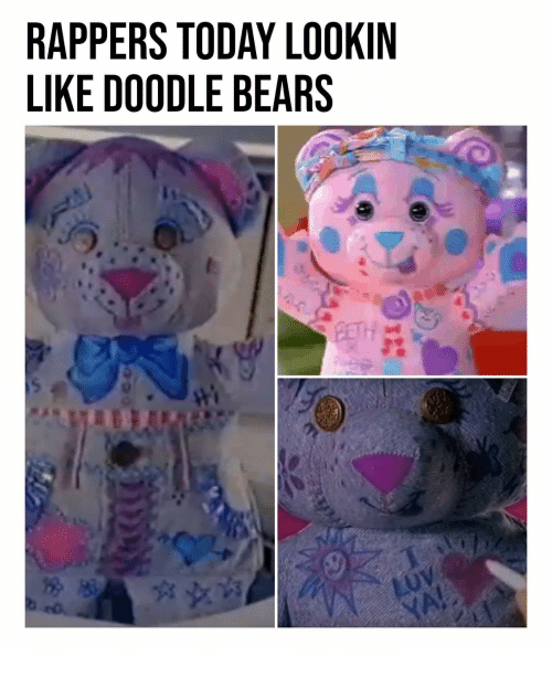 Bears Doodle And Today RAPPERS TODAY LOOKIN LIKE DOODLE BEARS