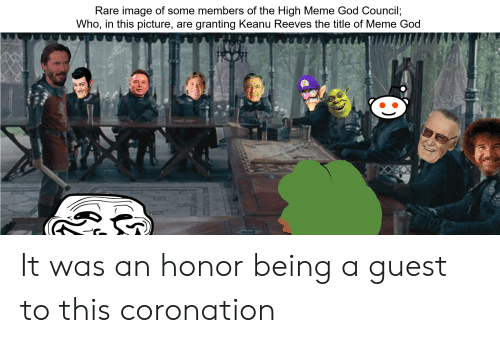 God, Meme, and Image: Rare image of some members of the High Meme God Council;  Who, in this picture, are granting Keanu Reeves the title of Meme God It was an honor being a guest to this coronation