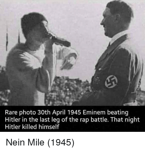 Eminem, Rap, and Rap Battle: Rare photo 30th April 1945 Eminem beating  Hitler in the last leg of the rap battle. That night  Hitler killed himself Nein Mile (1945)