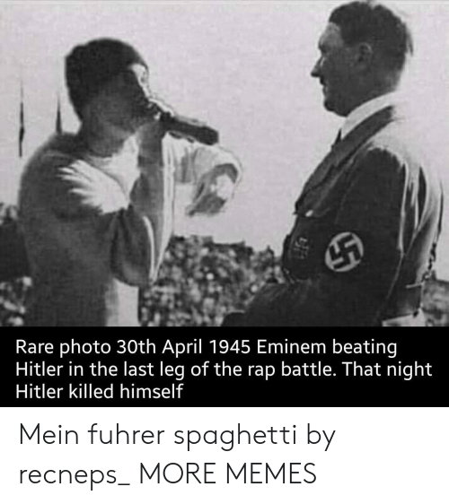 Dank, Eminem, and Memes: Rare photo 30th April 1945 Eminem beating  Hitler in the last leg of the rap battle. That night  Hitler killed himself Mein fuhrer spaghetti by recneps_ MORE MEMES